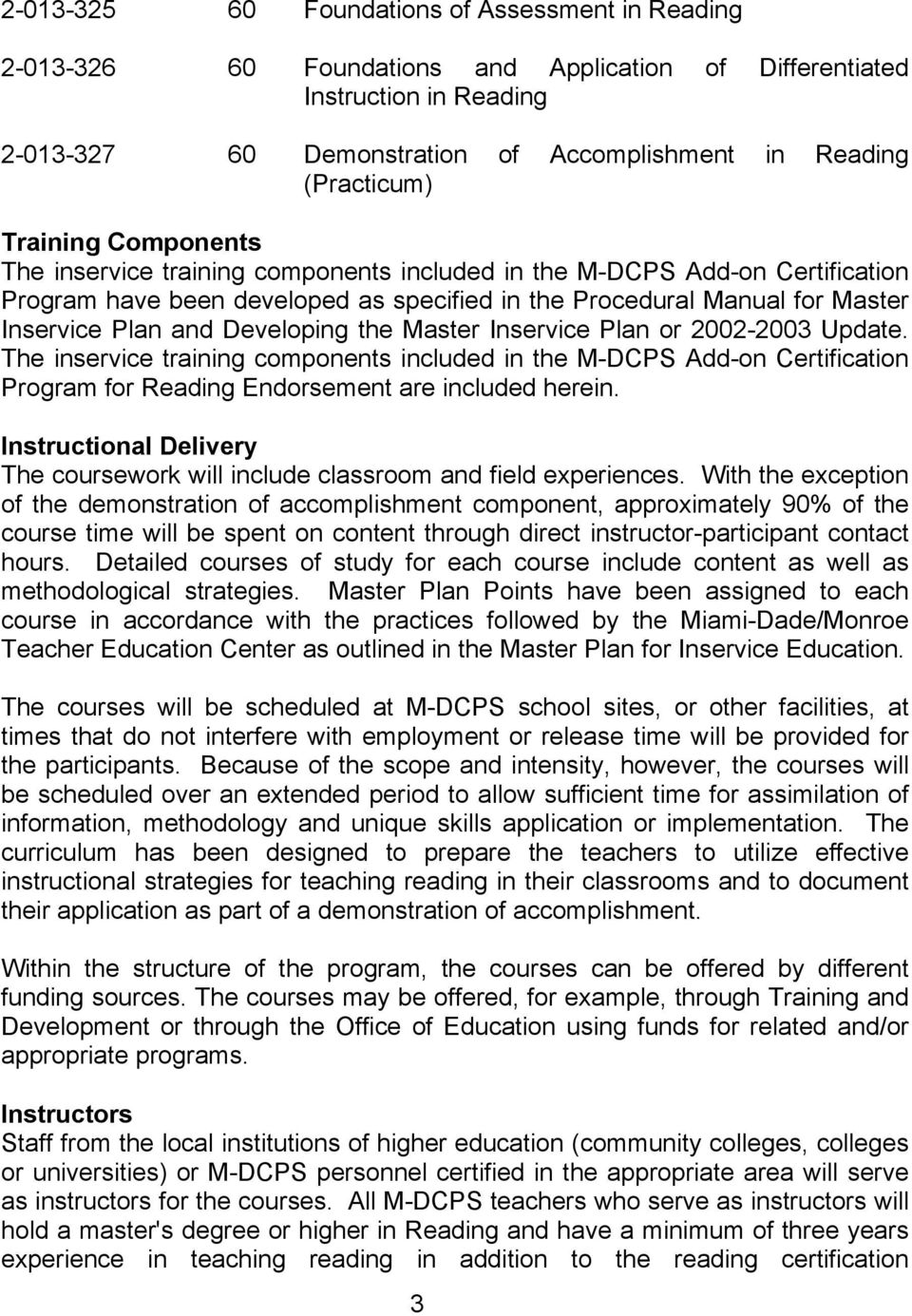 Developing the Master Inservice Plan or 2002-2003 Update. The inservice training components included in the M-DCPS Add-on Certification Program for Reading Endorsement are included herein.