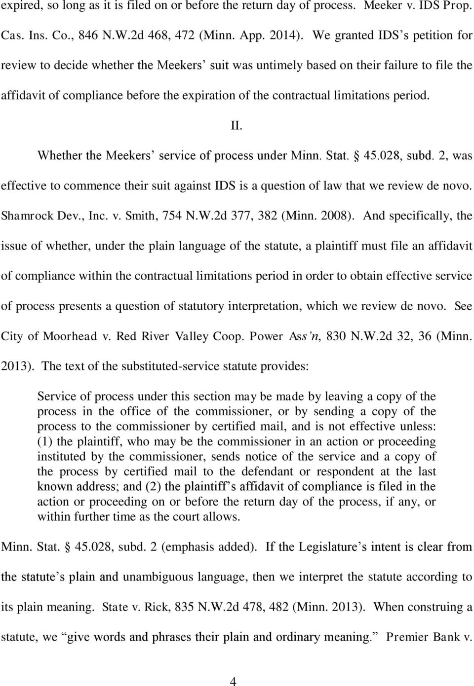 period. II. Whether the Meekers service of process under Minn. Stat. 45.028, subd. 2, was effective to commence their suit against IDS is a question of law that we review de novo. Shamrock Dev., Inc.