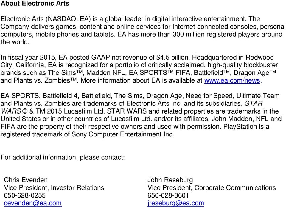 EA has more than 300 million registered players around the world. In fiscal year 2015, EA posted GAAP net revenue of $4.5 billion.