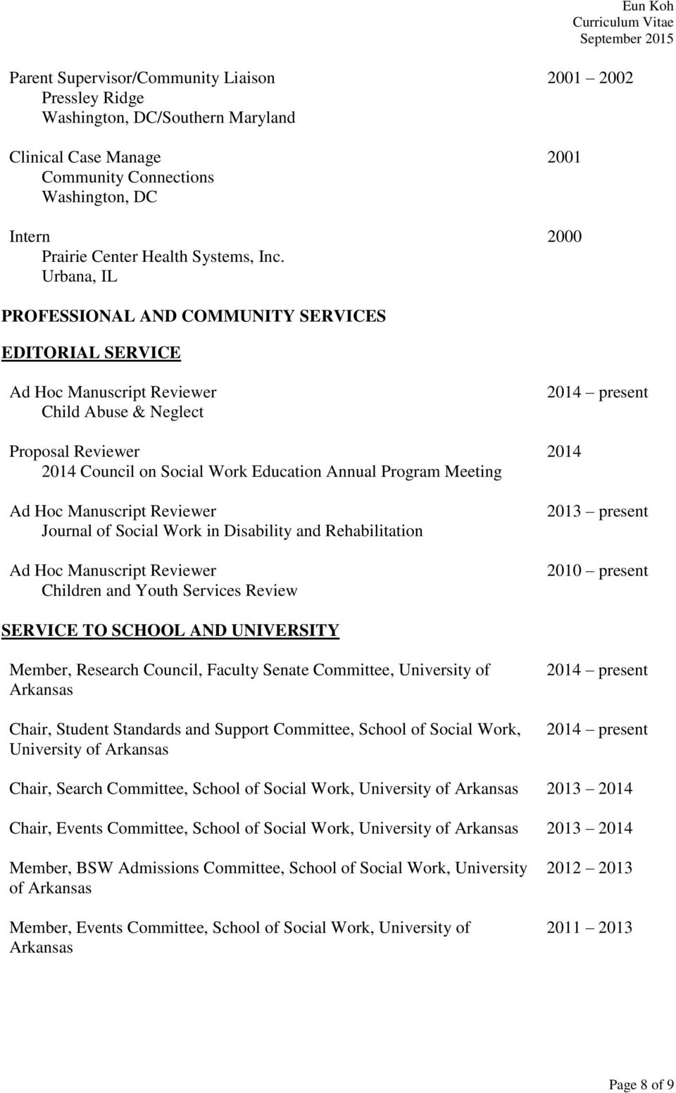 Program Meeting Ad Hoc Manuscript Reviewer Journal of Social Work in Disability and Rehabilitation Ad Hoc Manuscript Reviewer Children and Youth Services Review 2014 present 2014 2013 present 2010