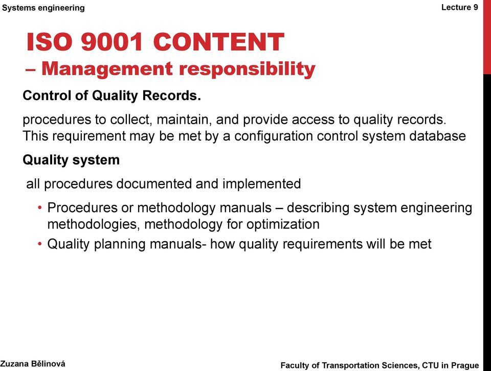 This requirement may be met by a configuration control system database Quality system all procedures