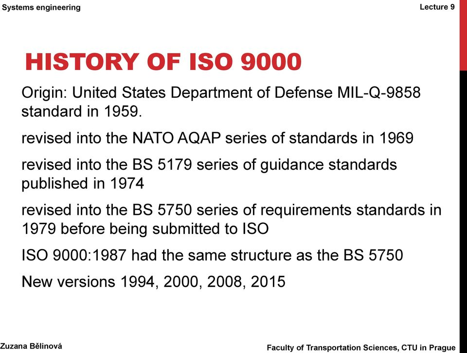 standards published in 1974 revised into the BS 5750 series of requirements standards in 1979 before