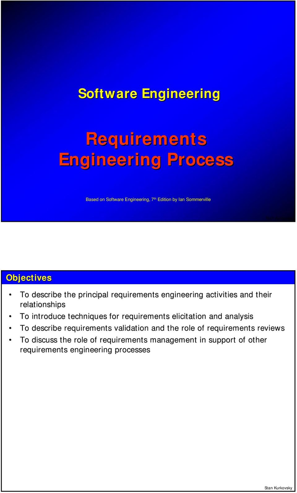 introduce techniques for requirements elicitation and analysis To describe requirements validation and the role