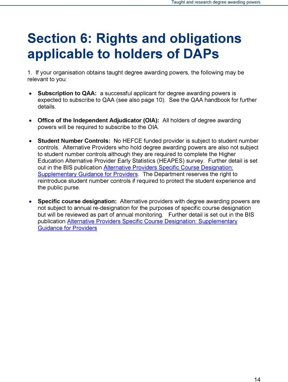 QAA (see also page 10). See the QAA handbook for further details. Office of the Independent Adjudicator (OIA): All holders of degree awarding powers will be required to subscribe to the OIA.
