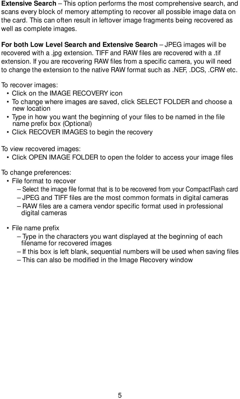 TIFF and RAW files are recovered with a.tif extension. If you are recovering RAW files from a specific camera, you will need to change the extension to the native RAW format such as.nef,.dcs,.crw etc.
