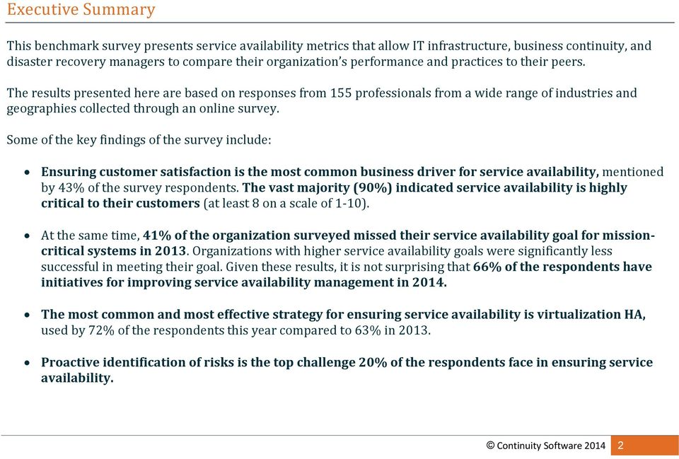 Some of the key findings of the survey include: Ensuring customer satisfaction is the most common business driver for service availability, mentioned by 43% of the survey respondents.