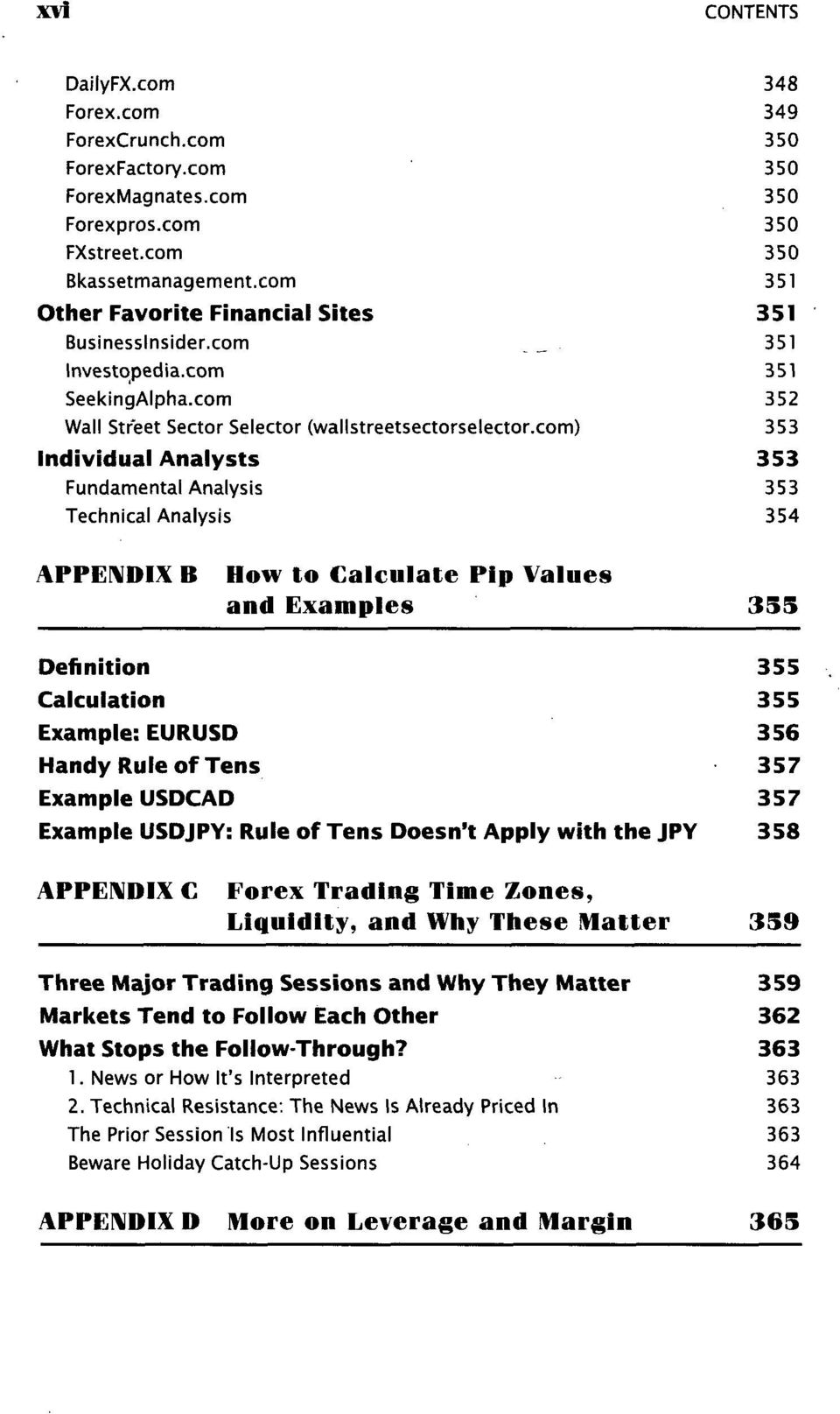 com) Individual Analysts Fundamental Analysis Technical Analysis 348 349 350 350 350 350 350 351 351 351 351 352 353 353 353 354 APPENDIX B How to Calculate Pip Values and Examples 355 Definition 355