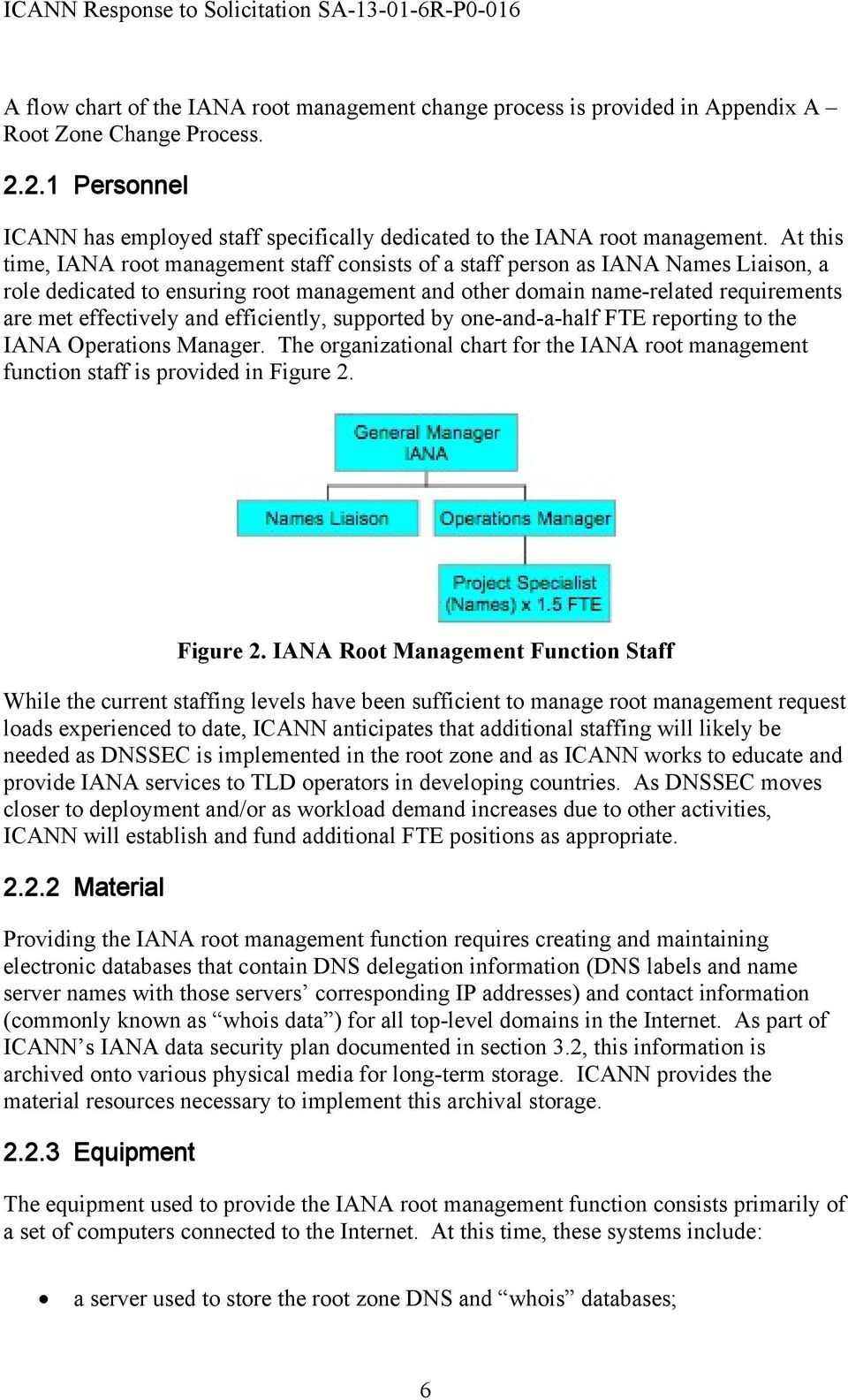 and efficiently, supported by one-and-a-half FTE reporting to the IANA Operations Manager. The organizational chart for the IANA root management function staff is provided in Figure 2.