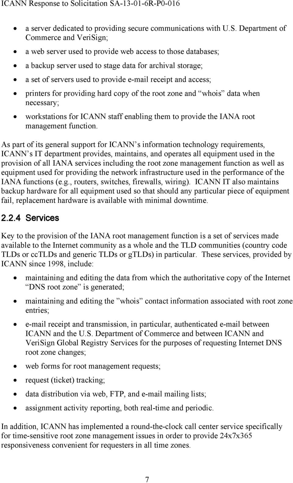 receipt and access; printers for providing hard copy of the root zone and whois data when necessary; workstations for ICANN staff enabling them to provide the IANA root management function.