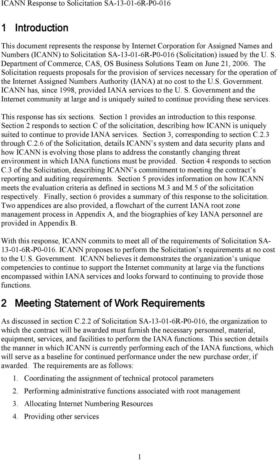 ICANN has, since 1998, provided IANA services to the U. S. Government and the Internet community at large and is uniquely suited to continue providing these services. This response has six sections.