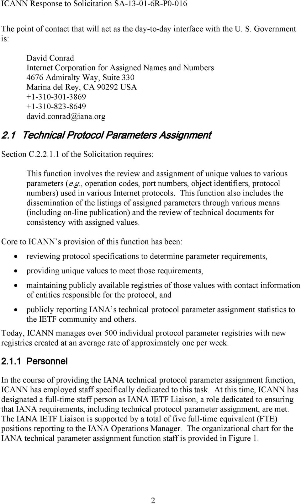 1 Technical Protocol Parameters Assignment Section C.2.2.1.1 of the Solicitation requires: This function involves the review and assignment of unique values to various parameters (e.g., operation codes, port numbers, object identifiers, protocol numbers) used in various Internet protocols.