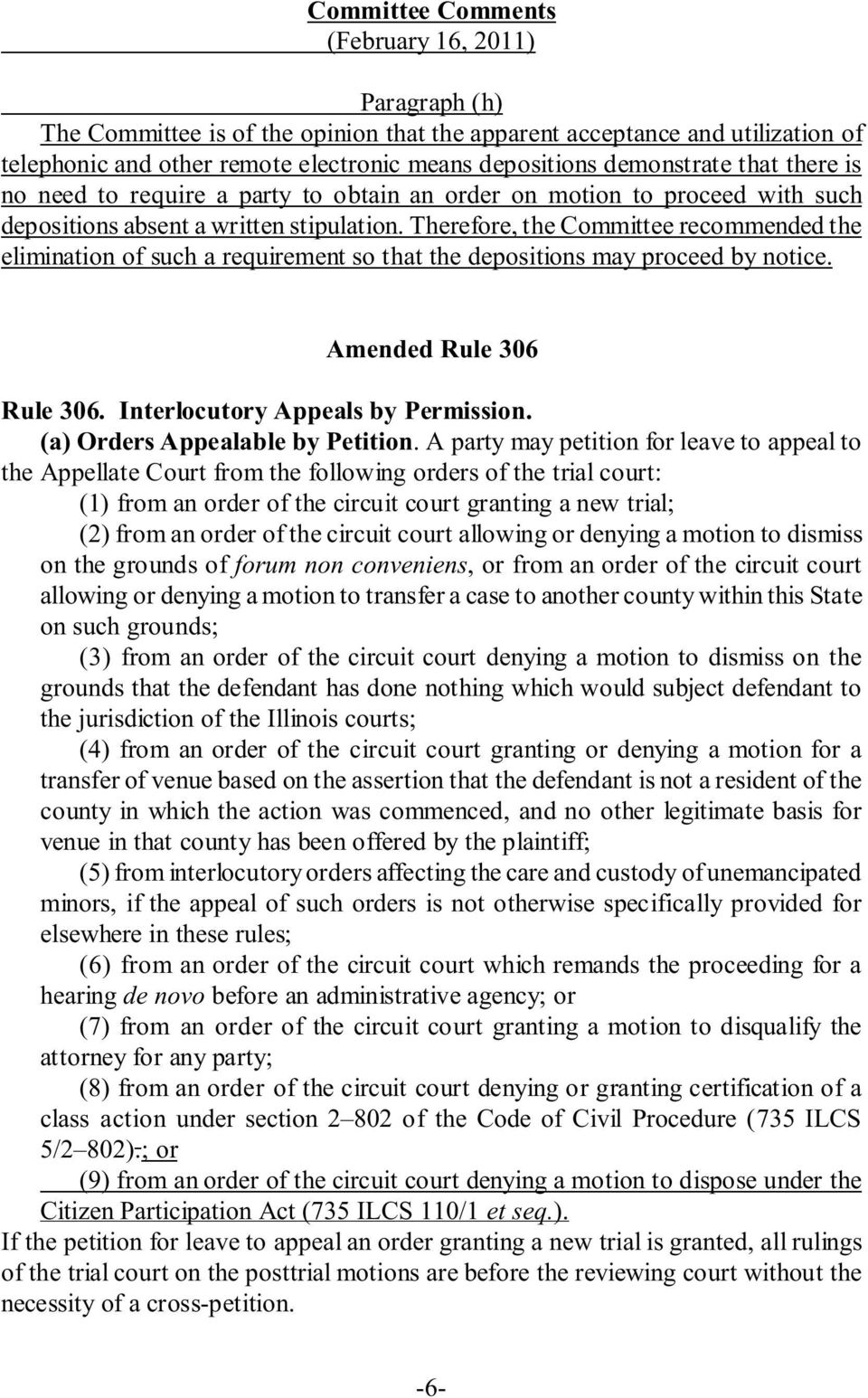 Therefore, the Committee recommended the elimination of such a requirement so that the depositions may proceed by notice. Amended Rule 306 Rule 306. Interlocutory Appeals by Permission.