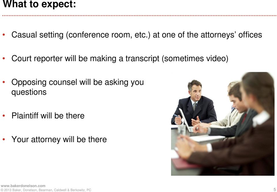 making a transcript (sometimes video) Opposing counsel will