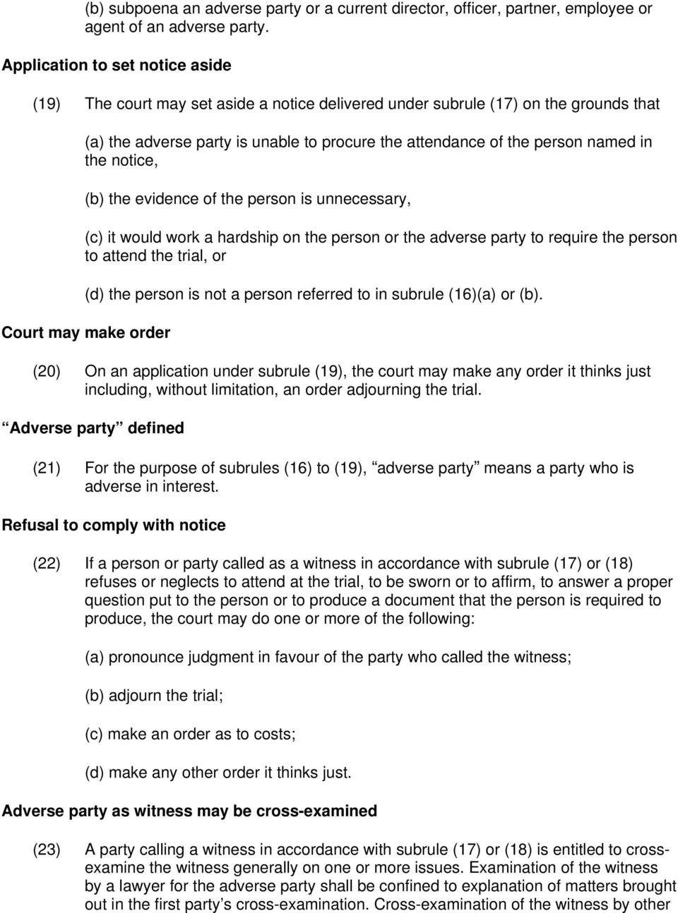 the notice, (b) the evidence of the person is unnecessary, (c) it would work a hardship on the person or the adverse party to require the person to attend the trial, or (d) the person is not a person