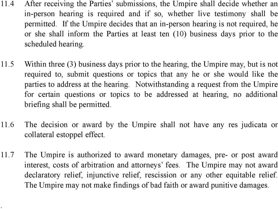 5 Within three (3) business days prior to the hearing, the Umpire may, but is not required to, submit questions or topics that any he or she would like the parties to address at the hearing.