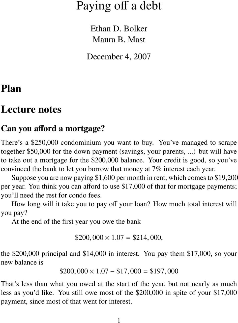 Your credit is good, so you ve convinced the bank to let you borrow that money at 7% interest each year. Suppose you are now paying $1,600 per month in rent, which comes to $19,200 per year.