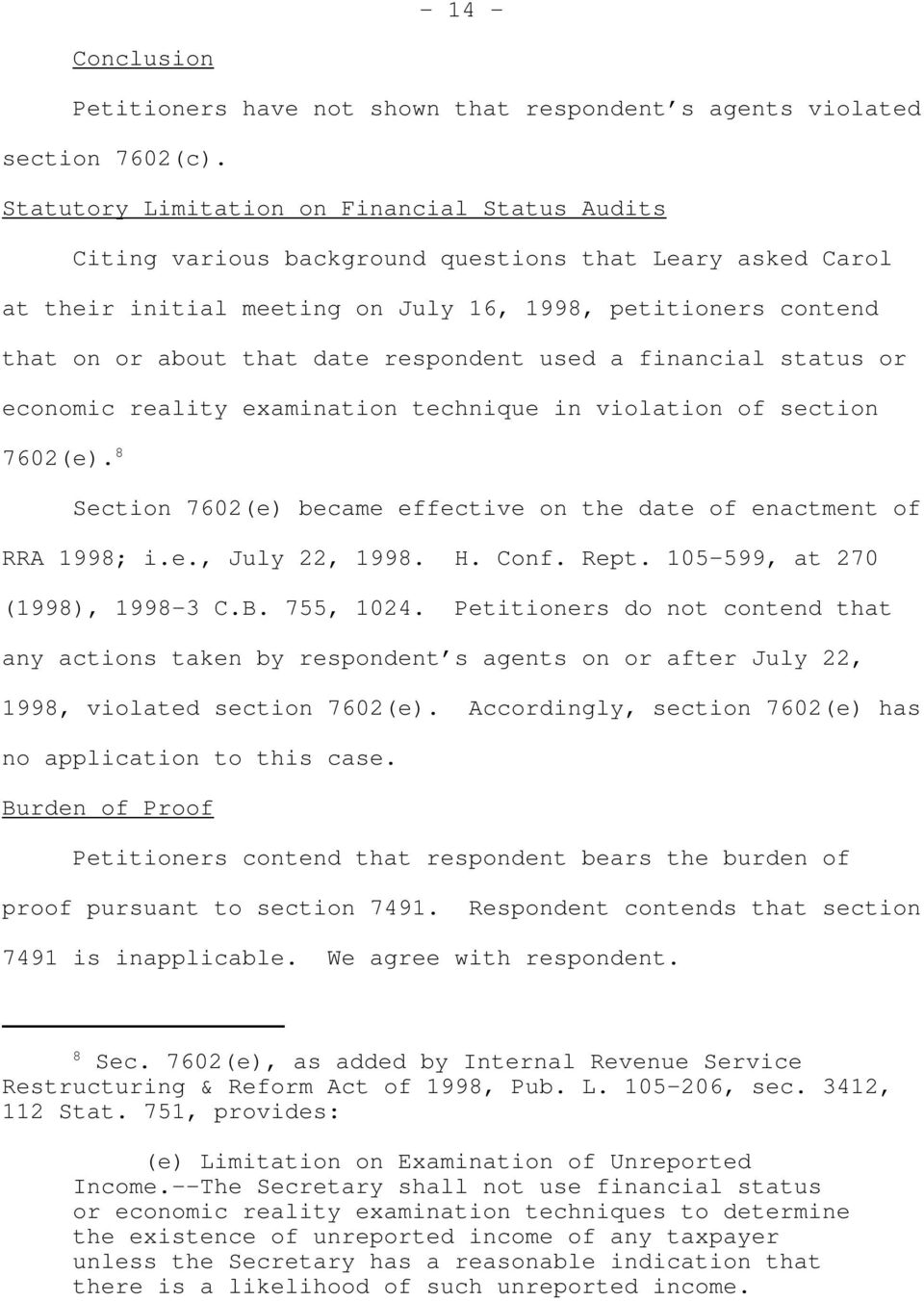 respondent used a financial status or economic reality examination technique in violation of section 7602(e). 8 Section 7602(e) became effective on the date of enactment of RRA 1998; i.e., July 22, 1998.