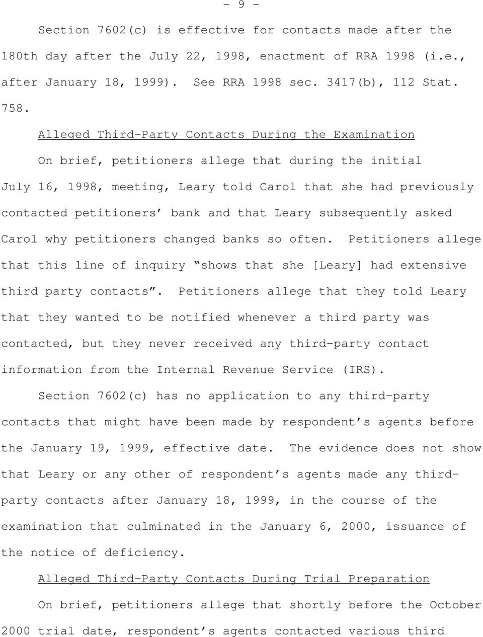 and that Leary subsequently asked Carol why petitioners changed banks so often. Petitioners allege that this line of inquiry shows that she [Leary] had extensive third party contacts.