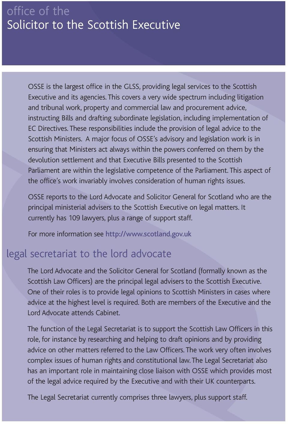 implementation of EC Directives. These responsibilities include the provision of legal advice to the Scottish Ministers.