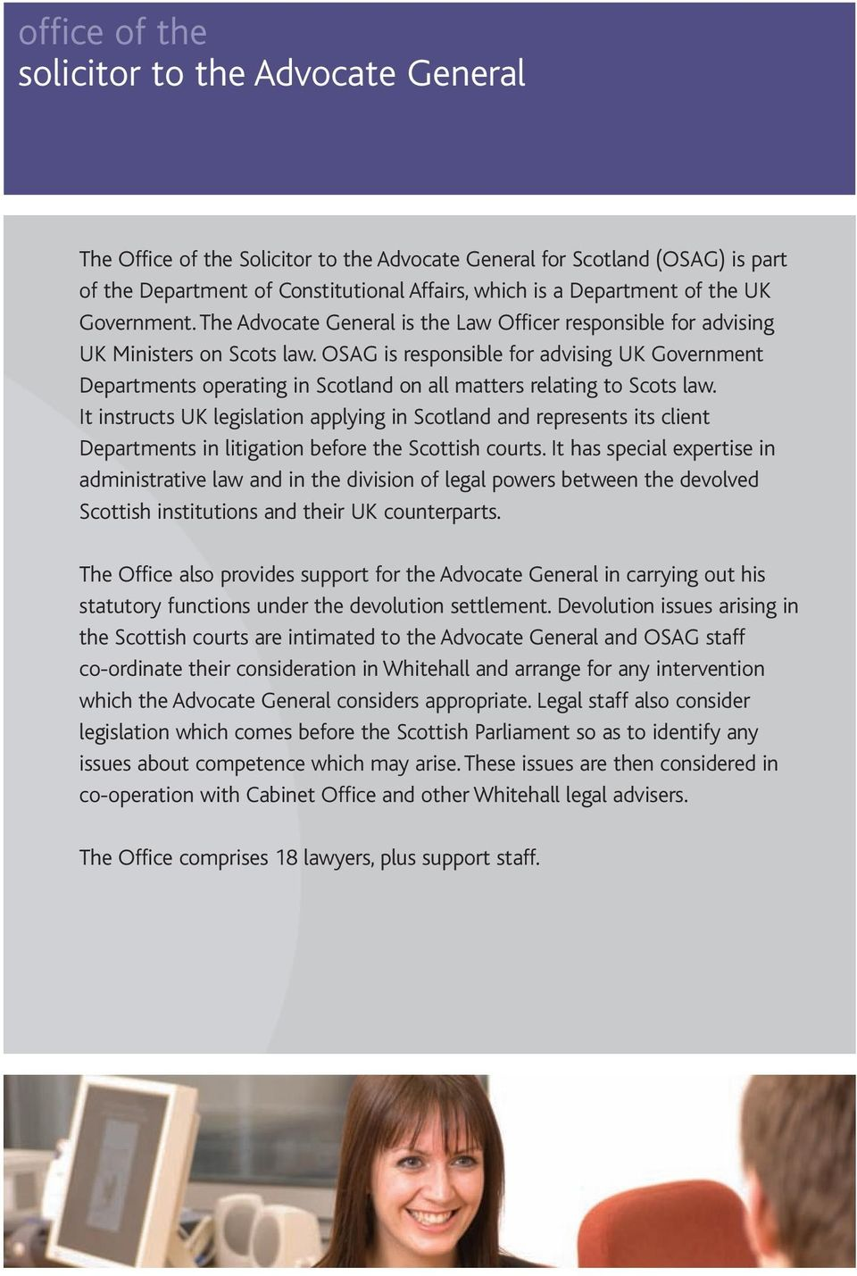 OSAG is responsible for advising UK Government Departments operating in Scotland on all matters relating to Scots law.