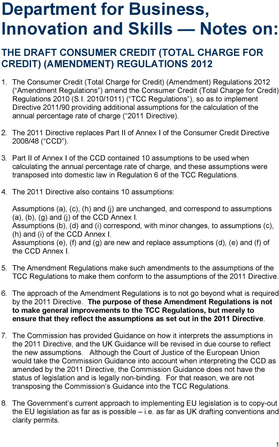 2010/1011) ( ulations ), so as to implement Directive 2011/90 providing additional assumptions for the calculation of the annual percentage rate of charge ( 2011 Directive). 2. The 2011 Directive replaces Part II of Annex I of the Consumer Credit Directive 2008/48 ( CCD ).