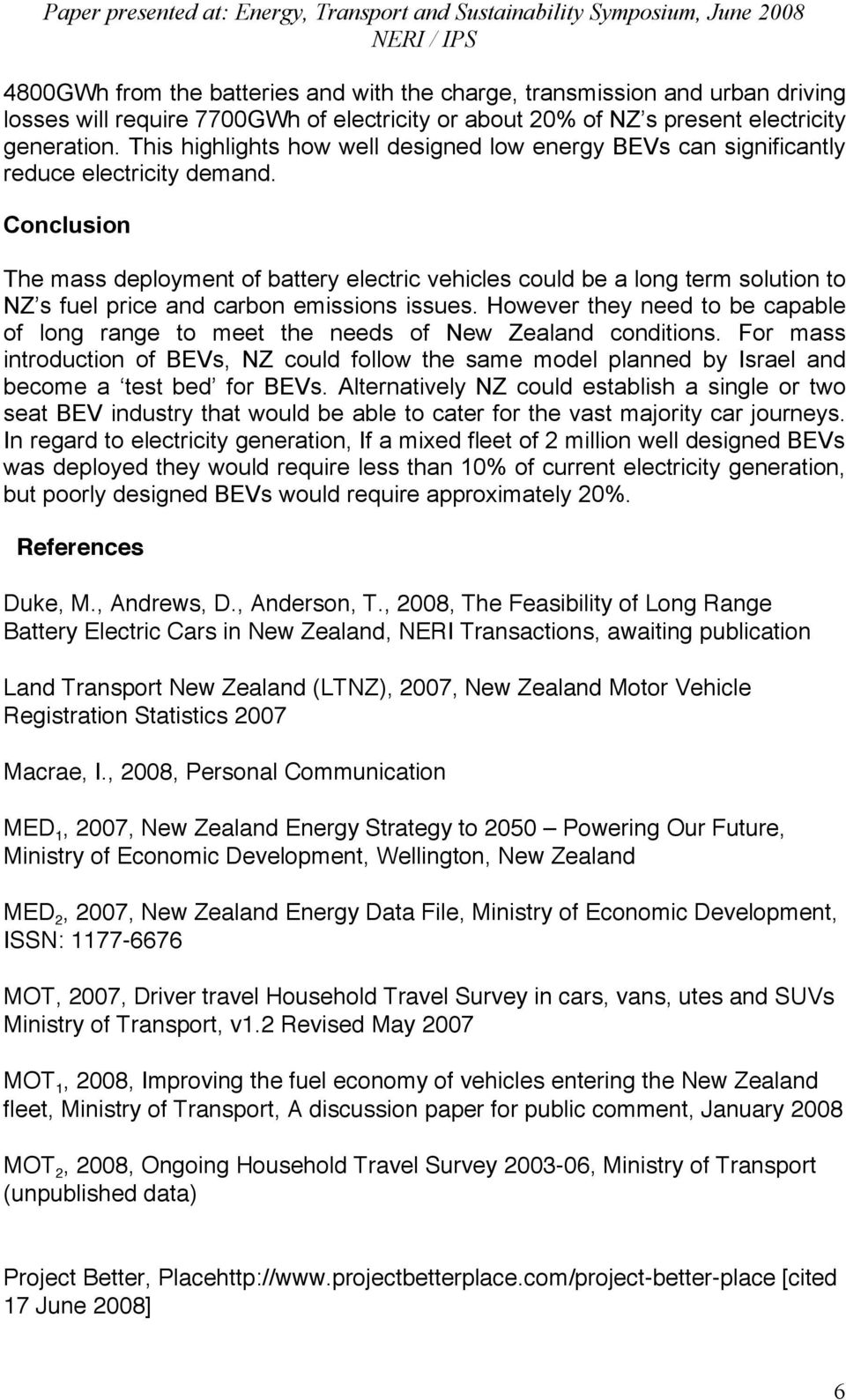Conclusion The mass deployment of battery electric vehicles could be a long term solution to NZ s fuel price and carbon emissions issues.