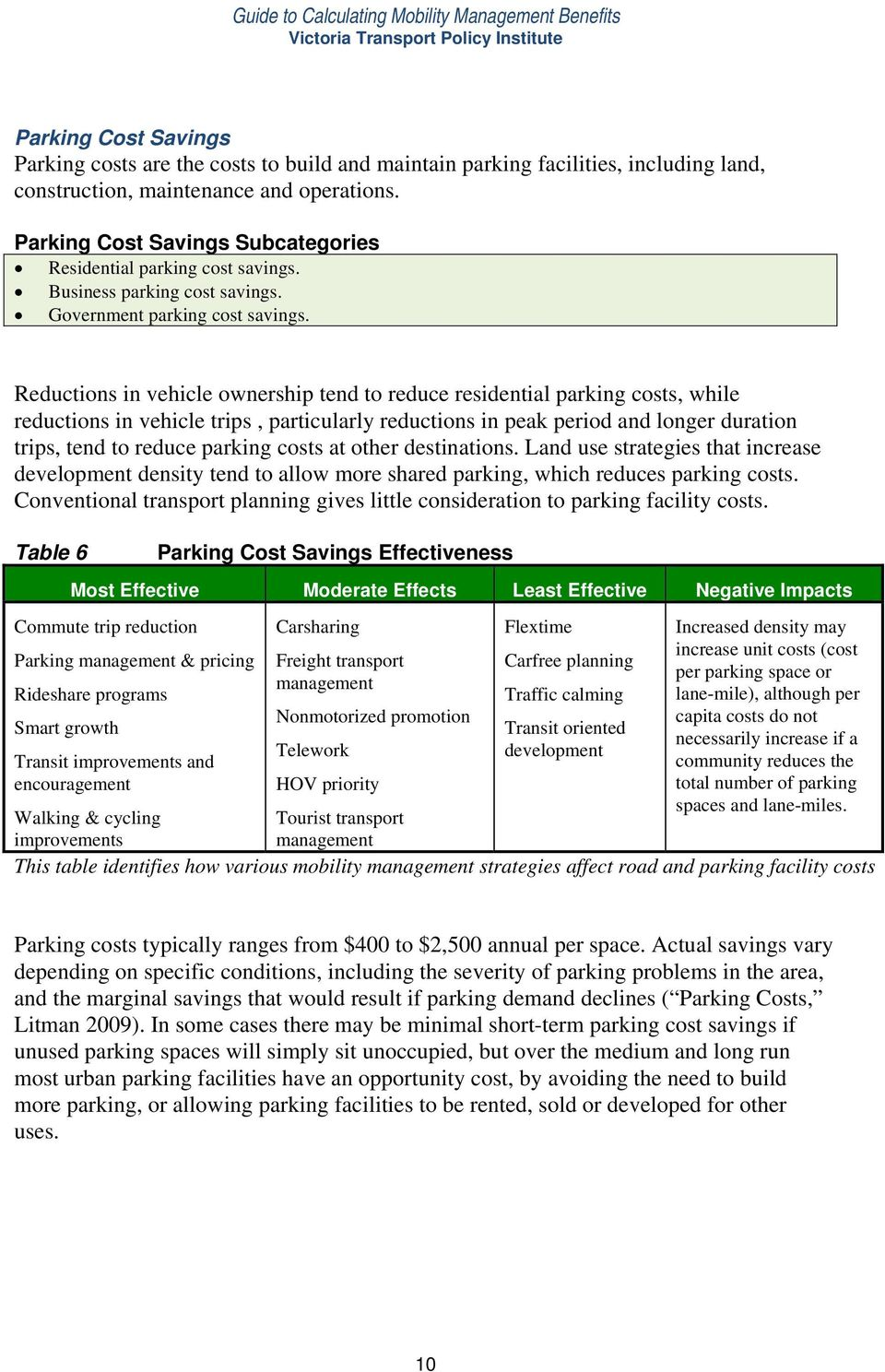 Reductions in vehicle ownership tend to reduce residential parking costs, while reductions in vehicle trips, particularly reductions in peak period and longer duration trips, tend to reduce parking