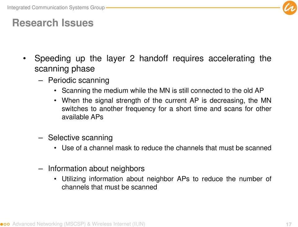 scans for other available APs Selective scanning Use of a channel mask to reduce the channels that must be scanned Information about neighbors