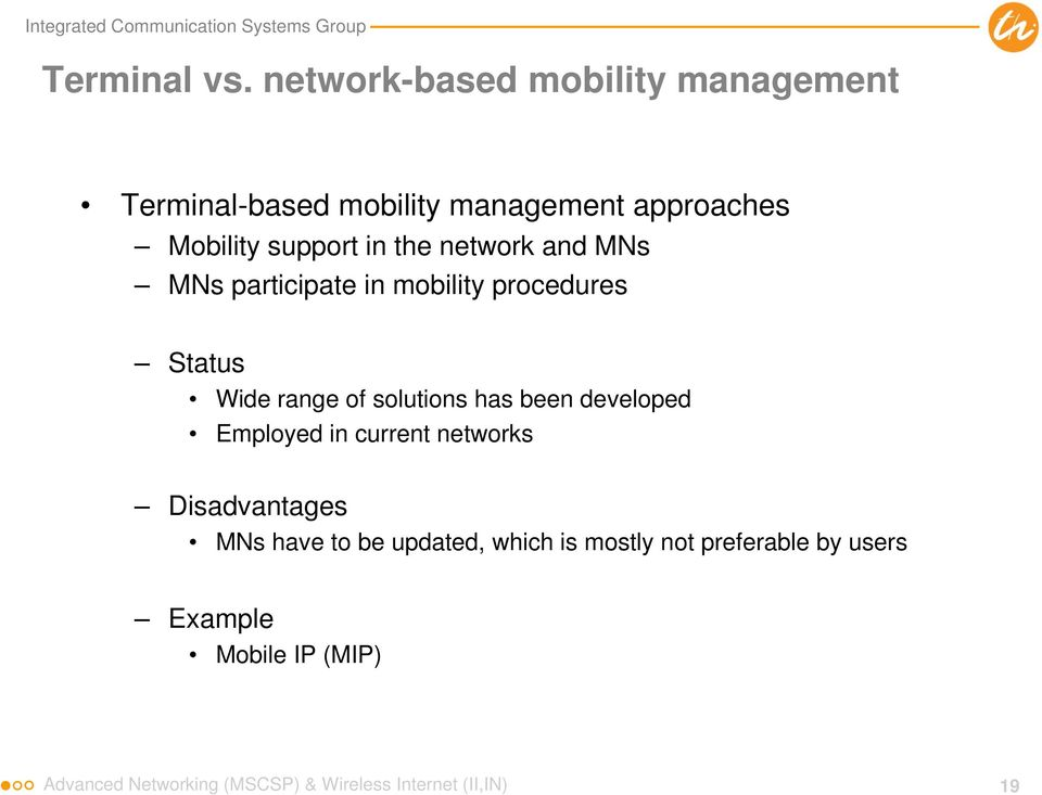 the network and MNs MNs participate in mobility procedures Status Wide range of solutions has been