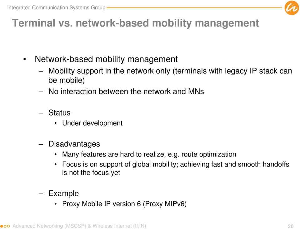 legacy IP stack can be mobile) No interaction between the network and MNs Status Under development Disadvantages Many features
