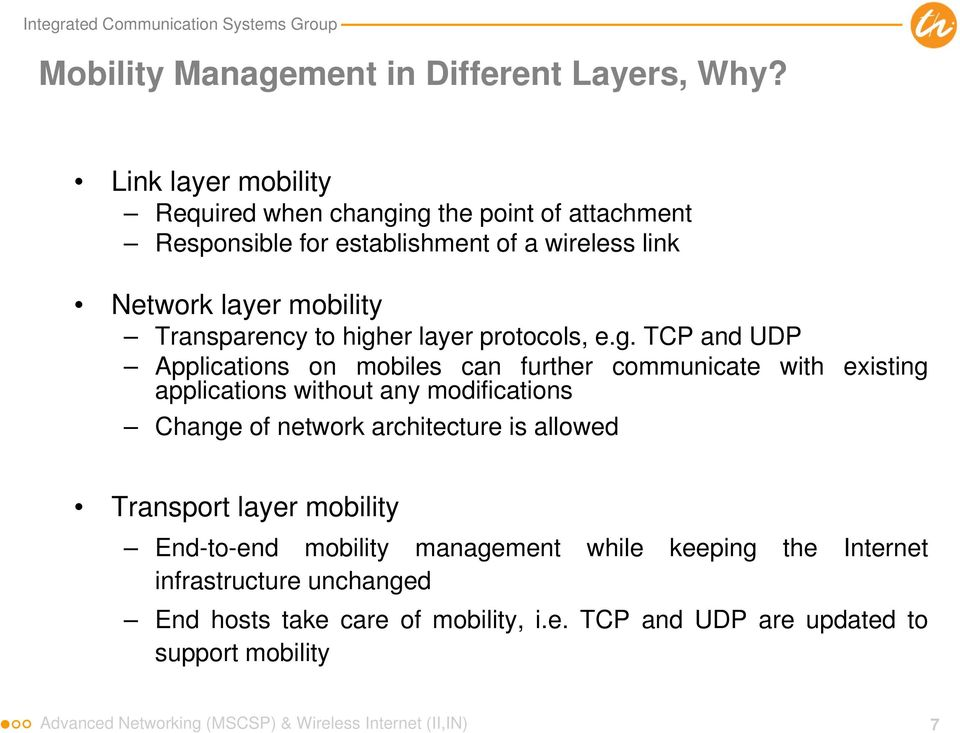 higher layer protocols, e.g. TCP and UDP Applications on mobiles can further communicate with existing applications without any modifications Change of