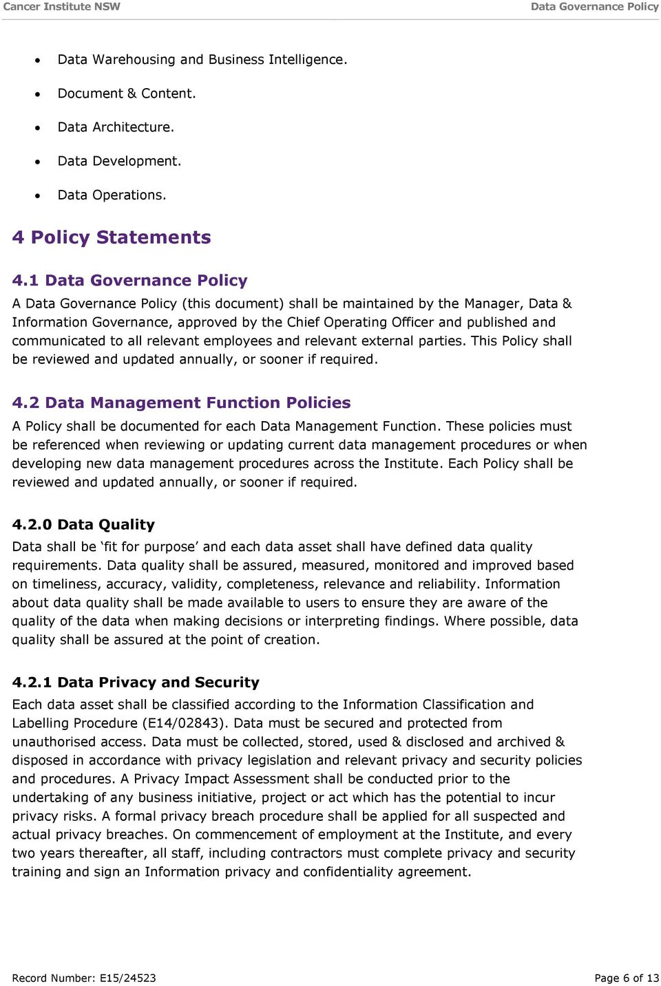 external parties. This Policy shall be reviewed and updated annually, or sooner if required. 4.2 Data Management Function Policies A Policy shall be documented for each Data Management Function.