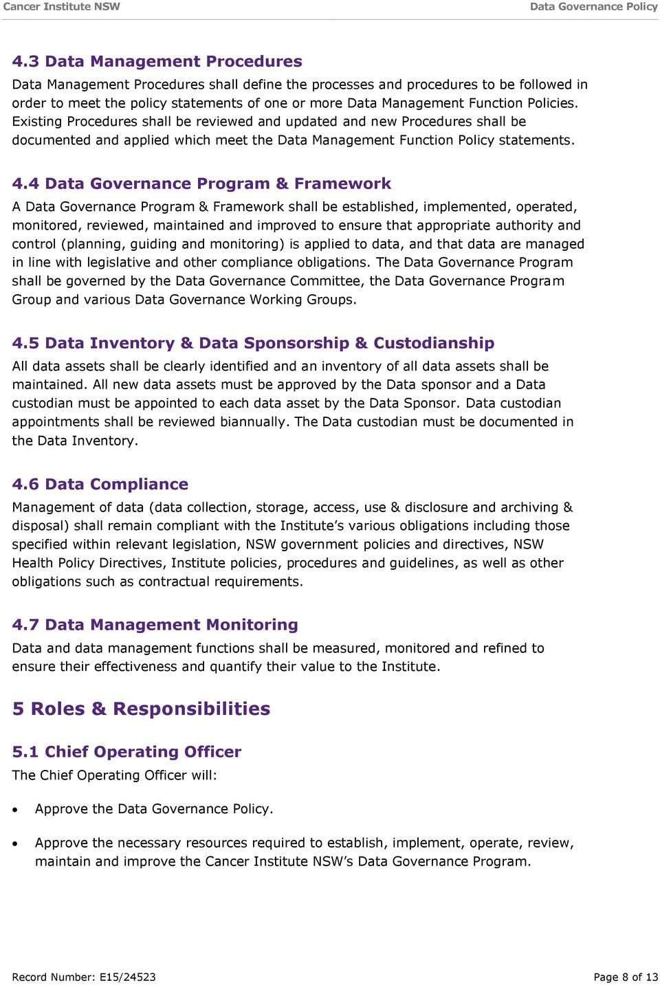 4 Data Governance Program & Framework A Data Governance Program & Framework shall be established, implemented, operated, monitored, reviewed, maintained and improved to ensure that appropriate