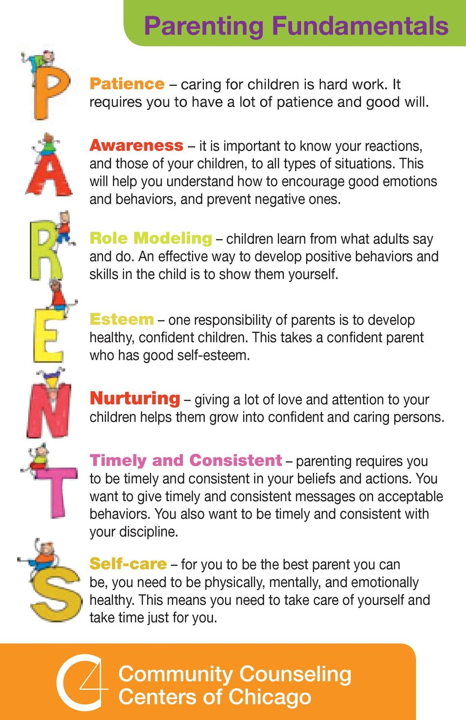 This will help you understand how to encourage good emotions and behavis, and prevent negative ones. Role Modeling children learn from what adults say and do.