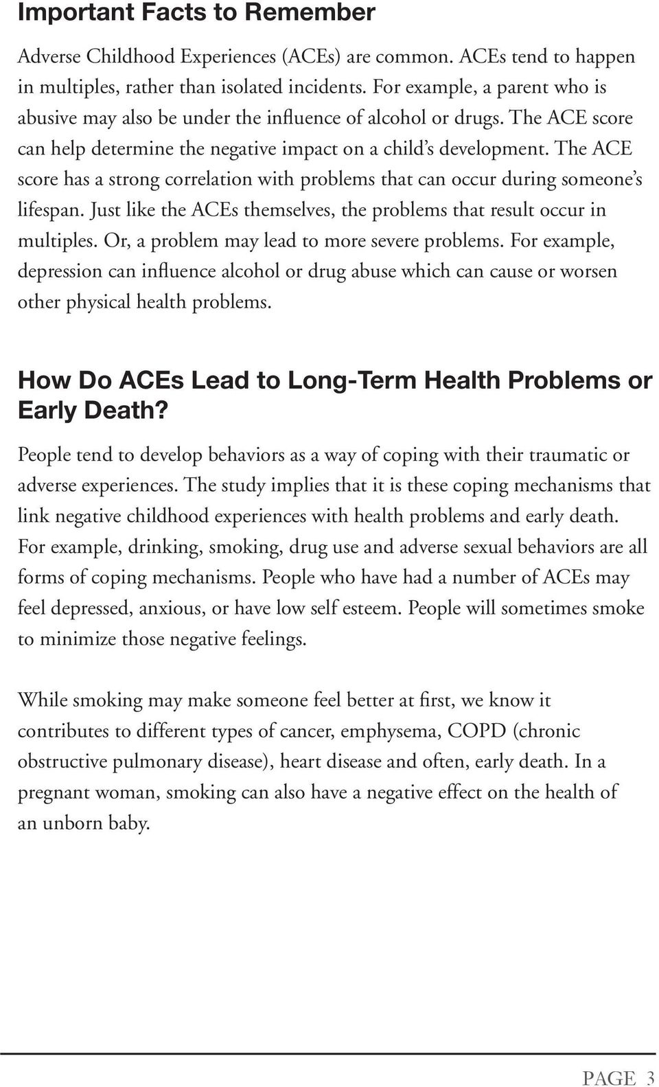 The ACE sce has a strong crelation with problems that can occur during someone s lifespan. Just like the ACEs themselves, the problems that result occur in multiples.