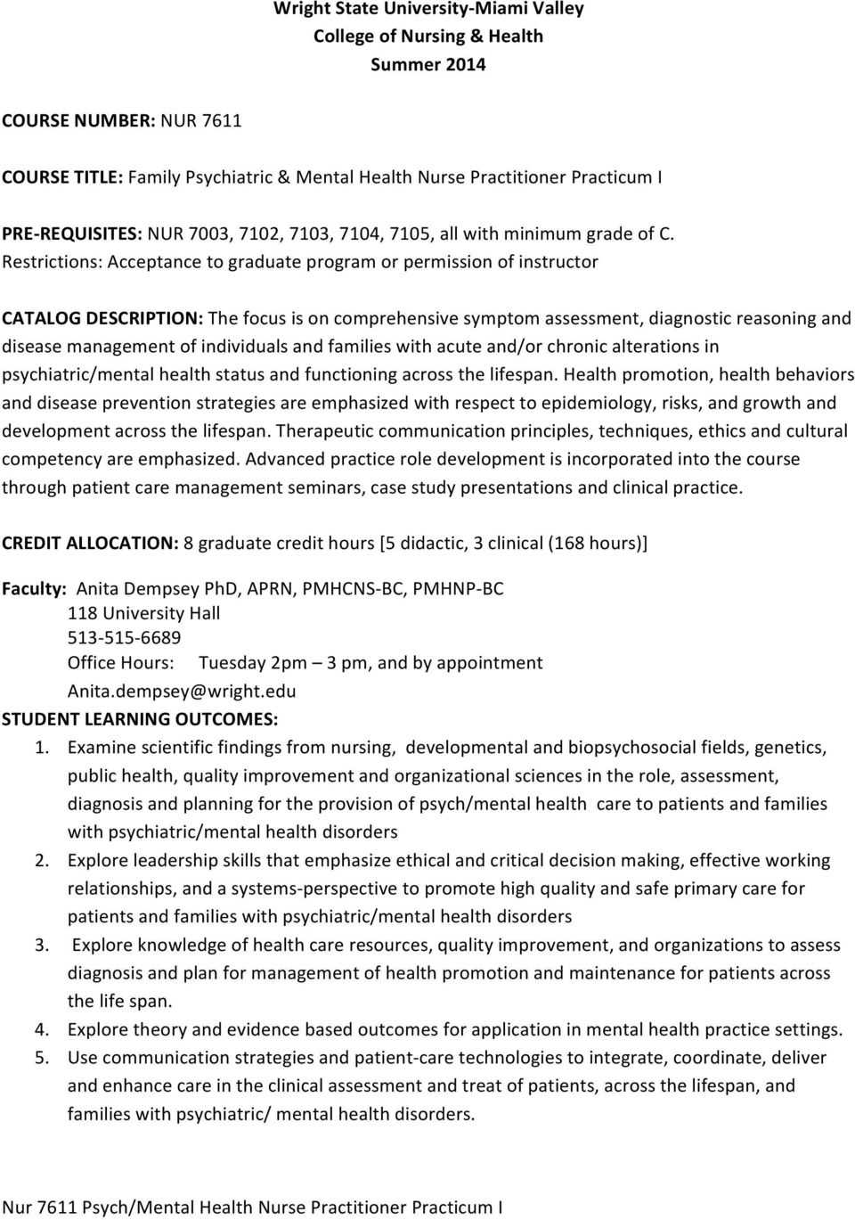 Restrictions: Acceptance to graduate program or permission of instructor CATALOG DESCRIPTION: The focus is on comprehensive symptom assessment, diagnostic reasoning and disease management of