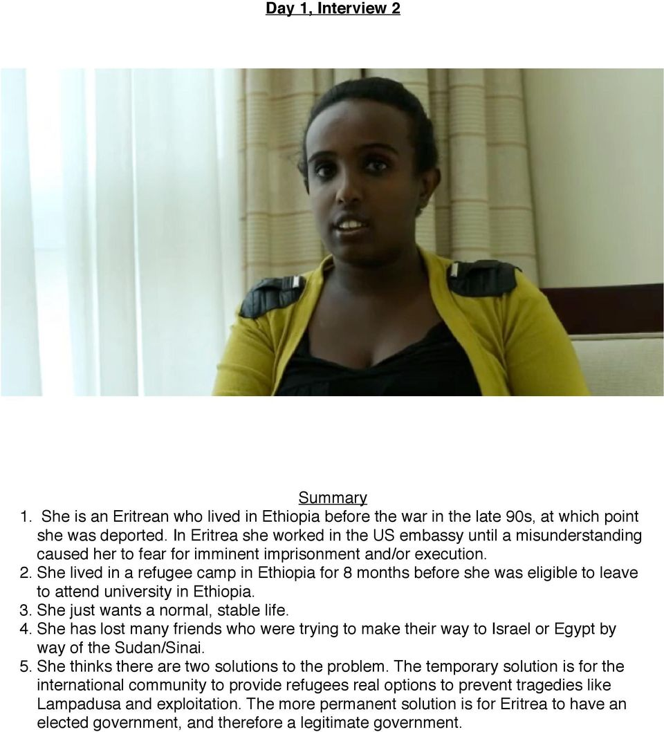 She lived in a refugee camp in Ethiopia for 8 months before she was eligible to leave to attend university in Ethiopia. 3. She just wants a normal, stable life. 4.