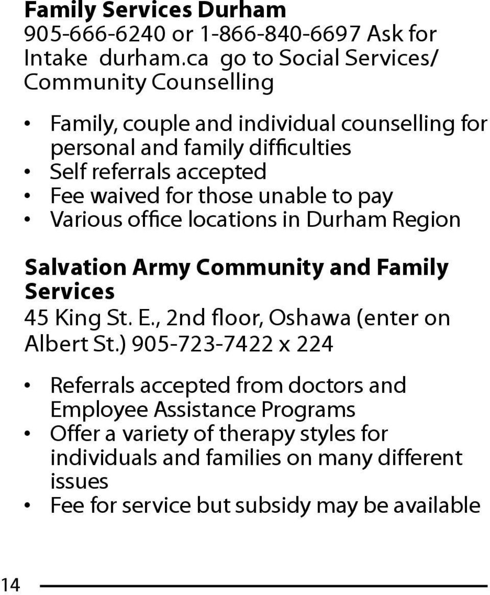 waived for those unable to pay Various office locations in Durham Region Salvation Army Community and Family Services 45 King St. E.