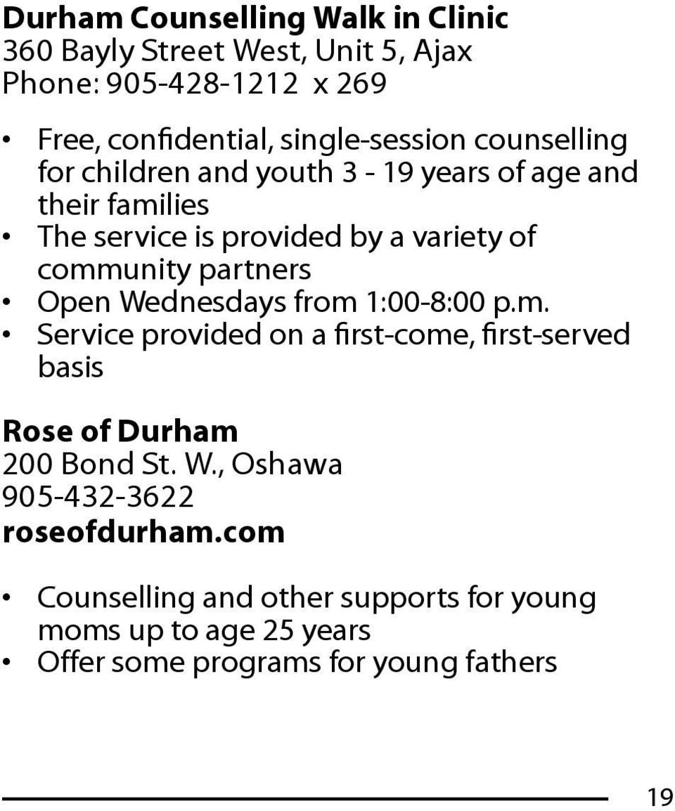 Open Wednesdays from 1:00-8:00 p.m. Service provided on a first-come, first-served basis Rose of Durham 200 Bond St. W., Oshawa 905-432-3622 roseofdurham.