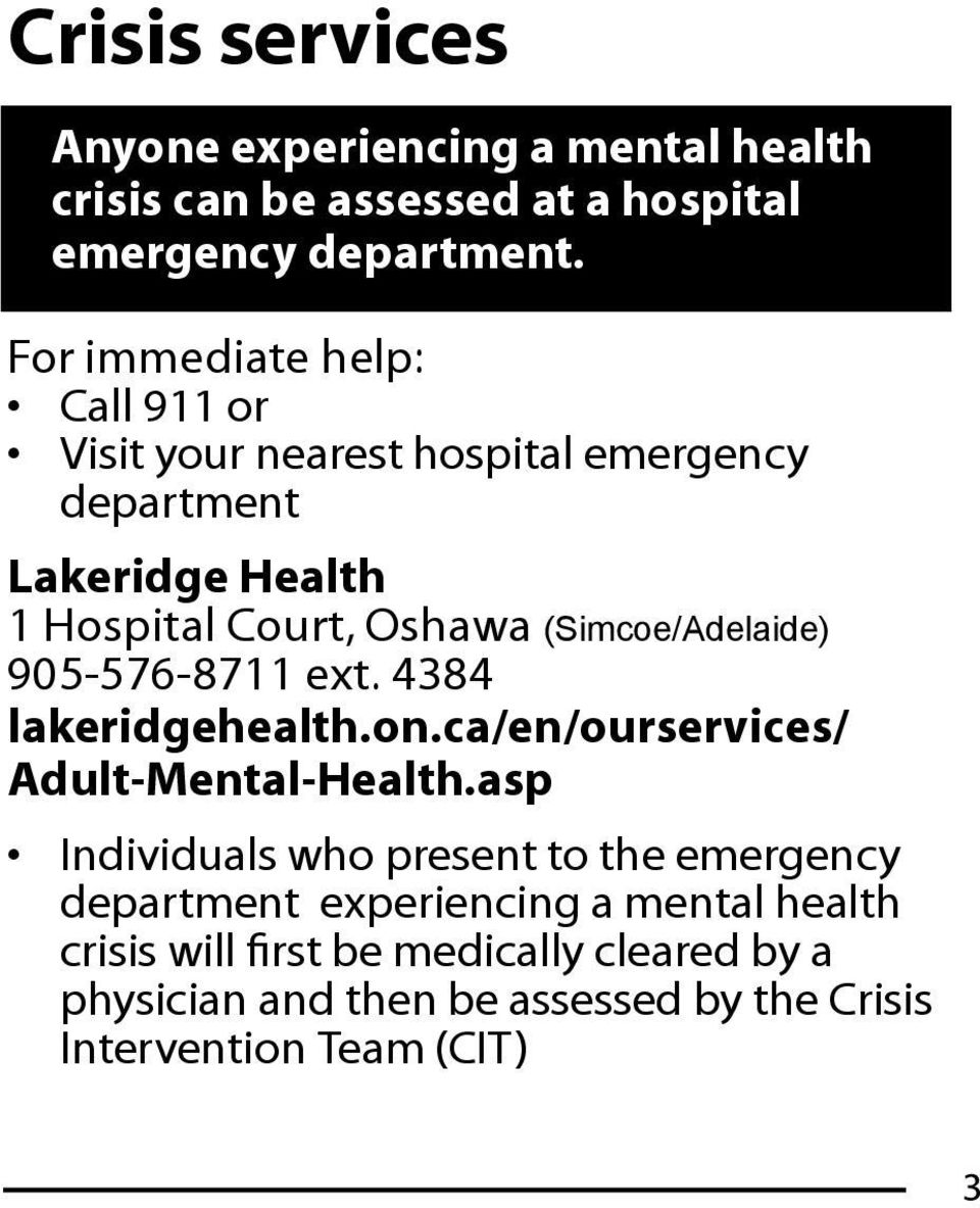 (Simcoe/Adelaide) 905-576-8711 ext. 4384 lakeridgehealth.on.ca/en/ourservices/ Adult-Mental-Health.