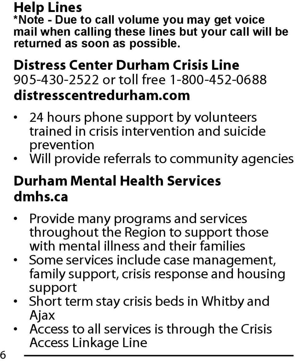 com 24 hours phone support by volunteers trained in crisis intervention and suicide prevention Will provide referrals to community agencies Durham Mental Health Services dmhs.