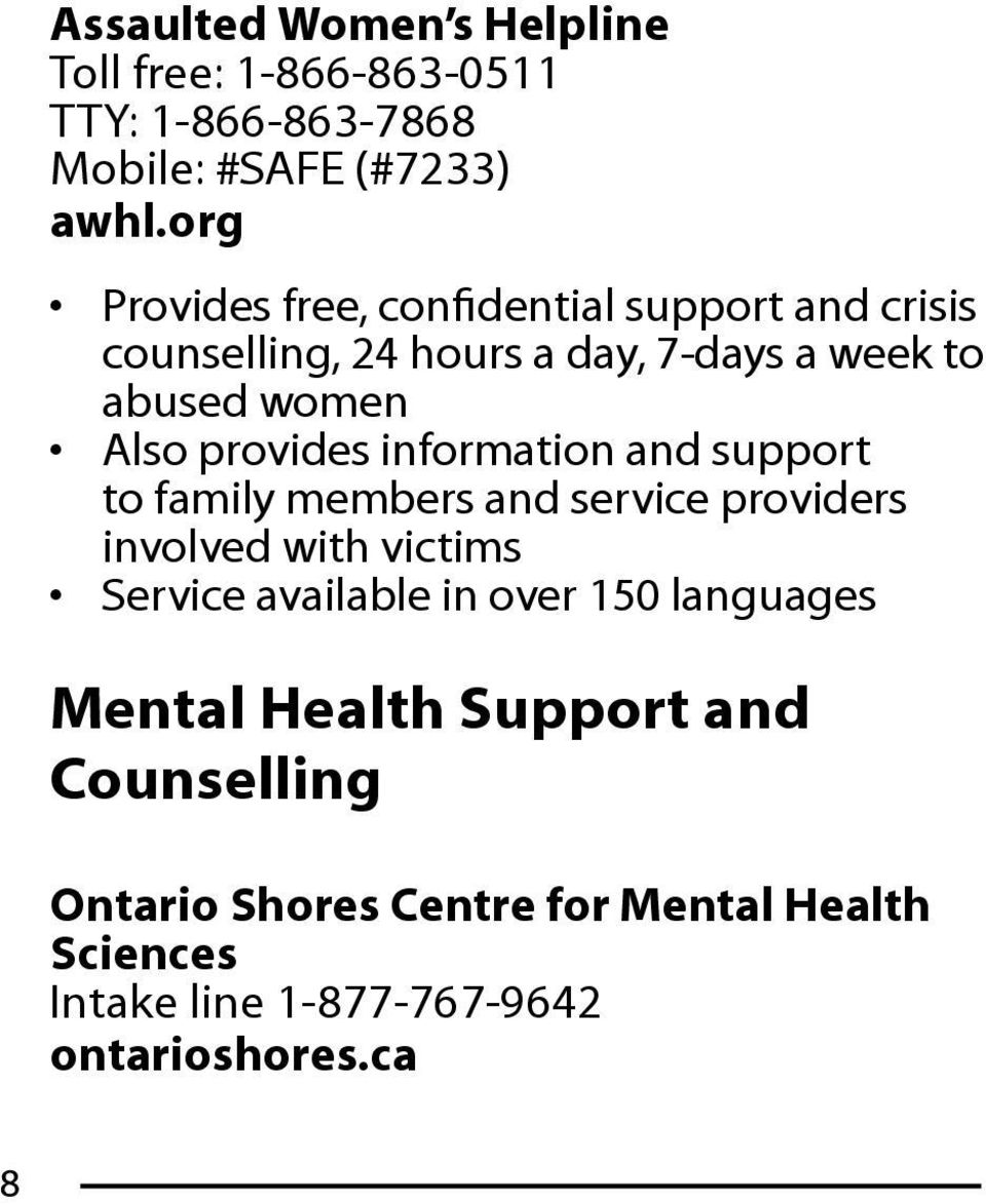 provides information and support to family members and service providers involved with victims Service available in over