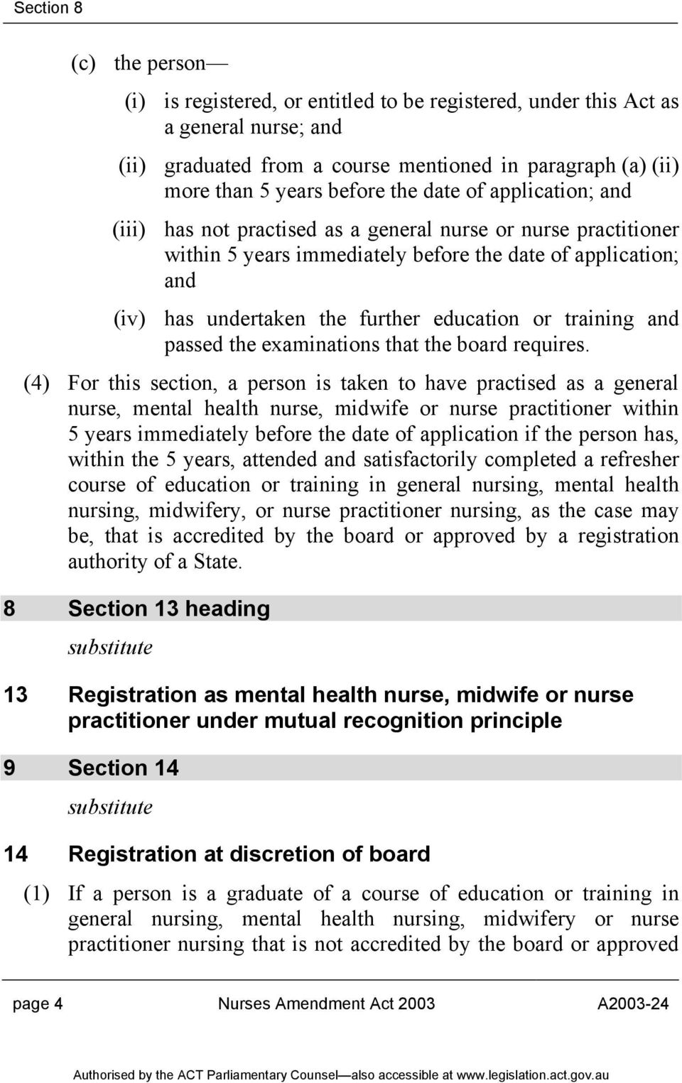 or training and passed the examinations that the board requires.