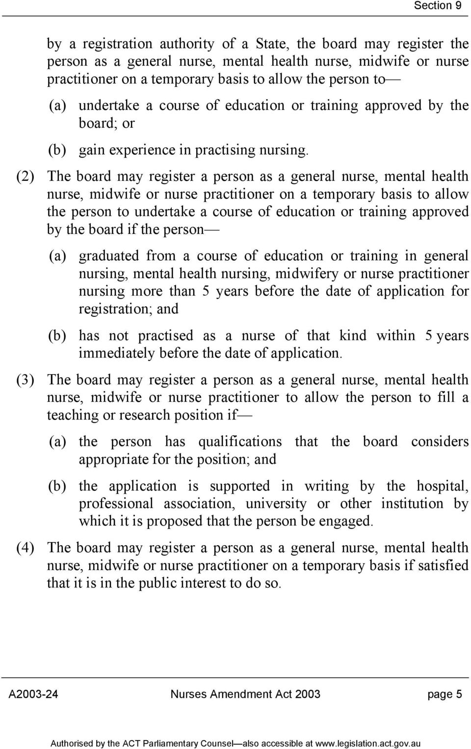 (2) The board may register a person as a general nurse, mental health nurse, midwife or nurse practitioner on a temporary basis to allow the person to undertake a course of education or training