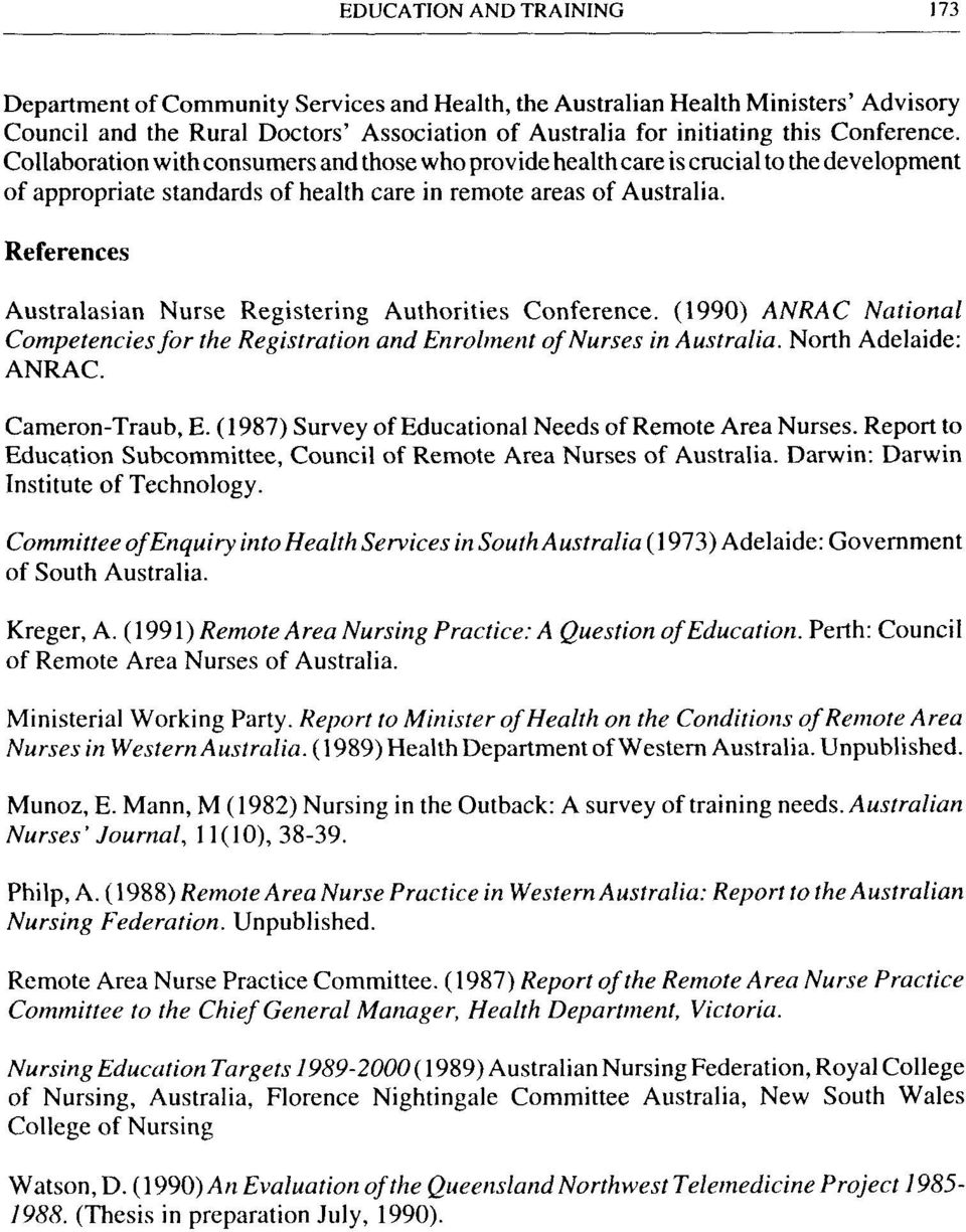 References Australasian Nurse Registering Authorities Conference. (1990) ANRAC National Competencies for the Registration and Enrolment of Nurses in Australia. North Adelaide: ANRAC. Cameron-Traub, E.