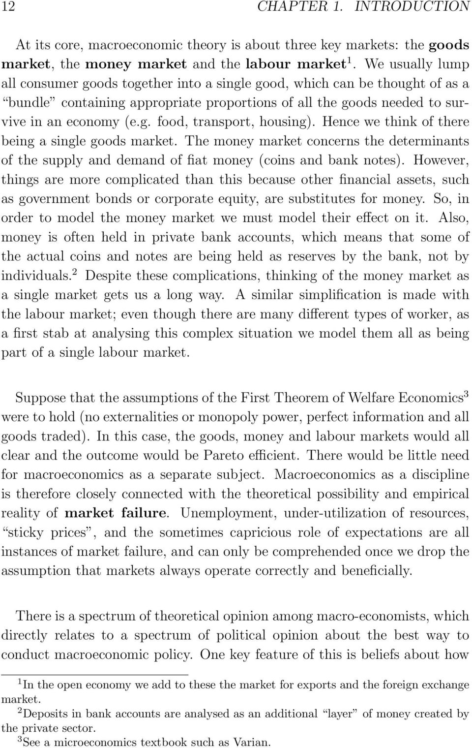 Hence we think of there being a single goods market. The money market concerns the determinants of the supply and demand of fiat money (coins and bank notes).