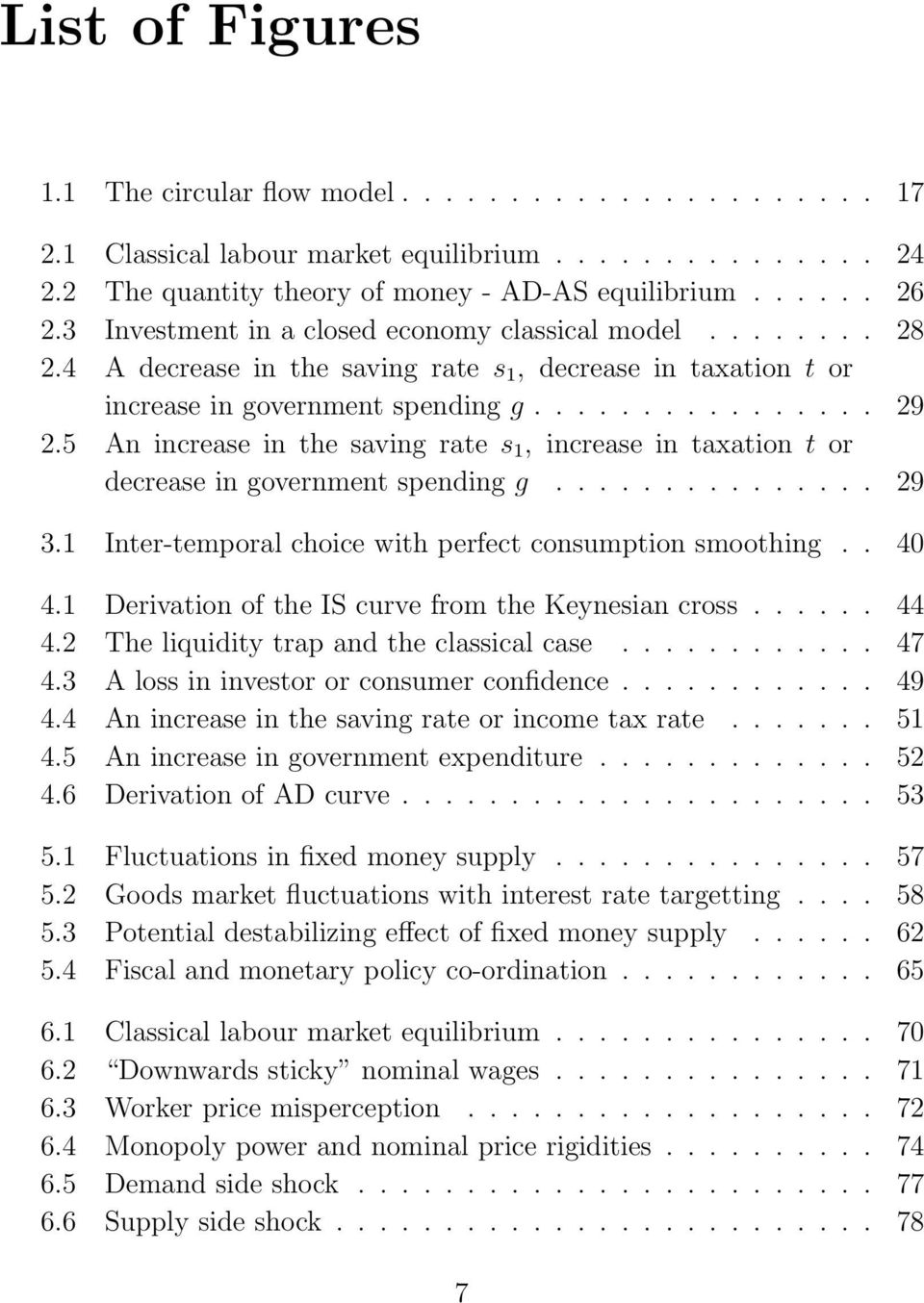 5 An increase in the saving rate s 1, increase in taxation t or decrease in government spending g............... 29 3.1 Inter-temporal choice with perfect consumption smoothing.. 40 4.