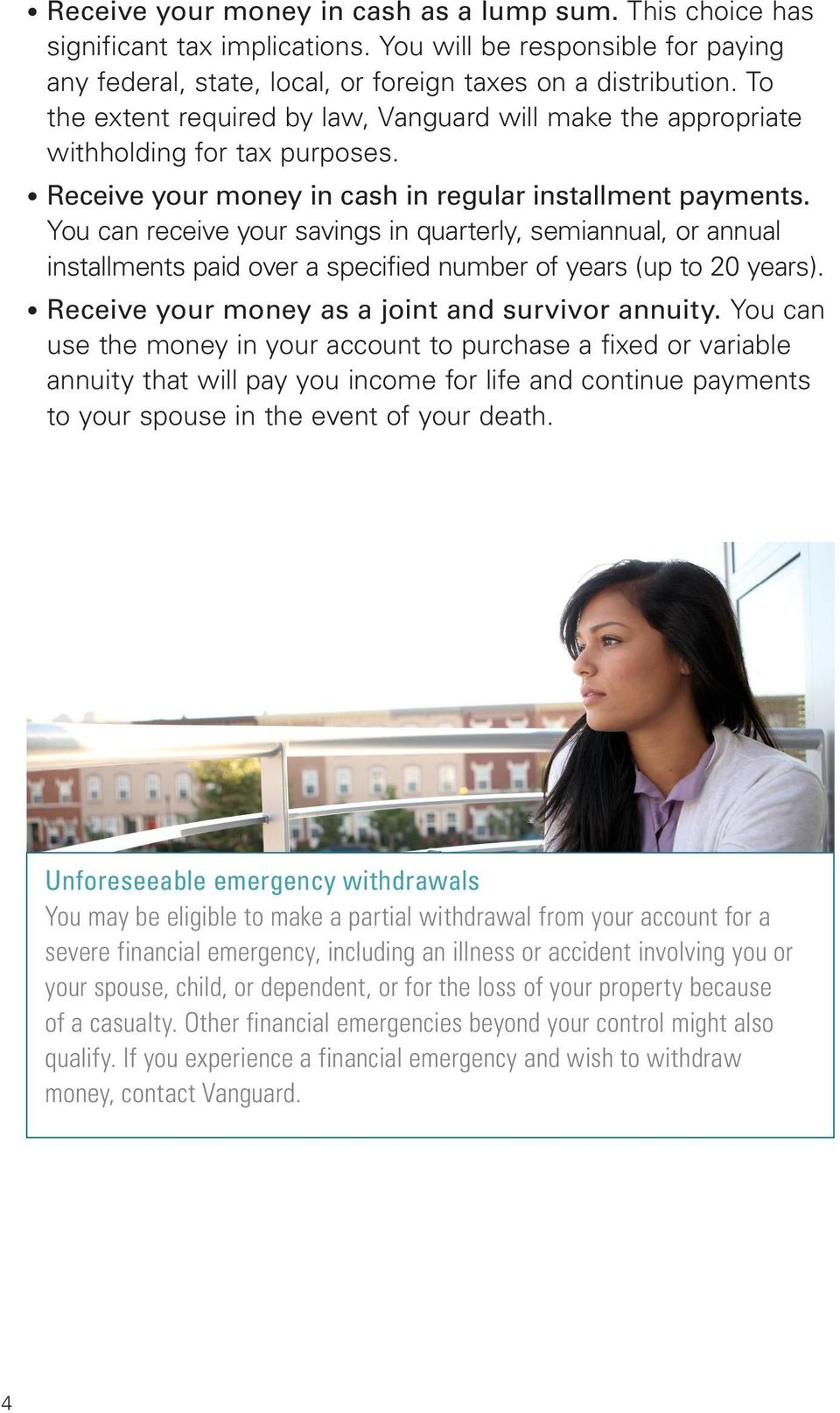 You can receive your savings in quarterly, semiannual, or annual installments paid over a specified number of years (up to 20 years). Receive your money as a joint and survivor annuity.