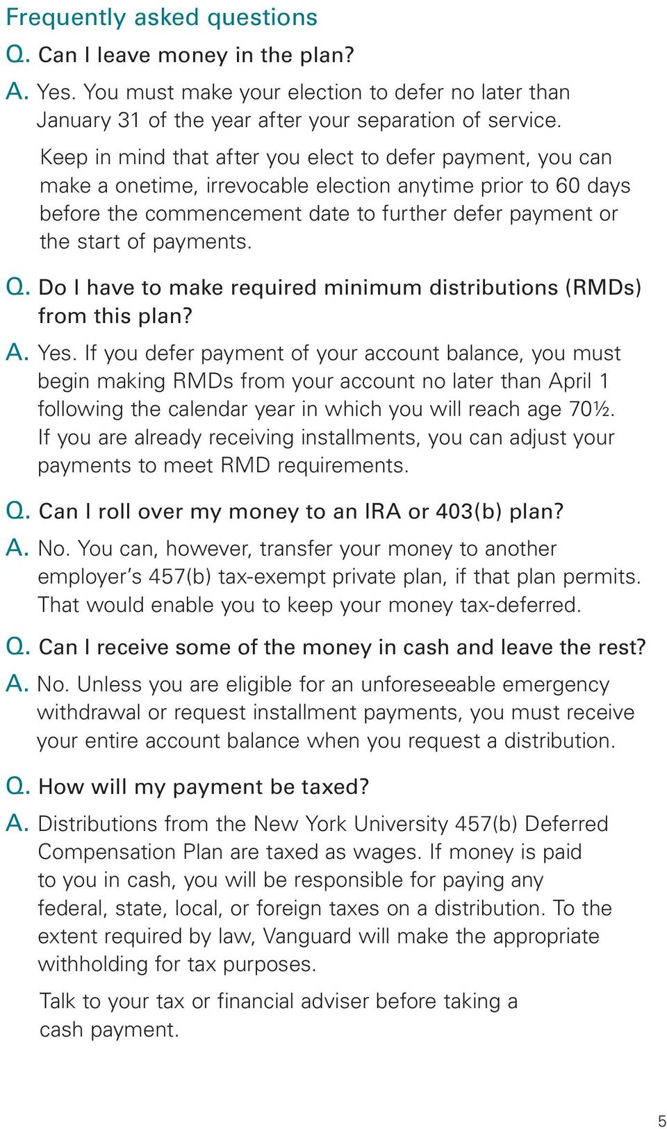 payments. Q. Do I have to make required minimum distributions (RMDs) from this plan? A. Yes.