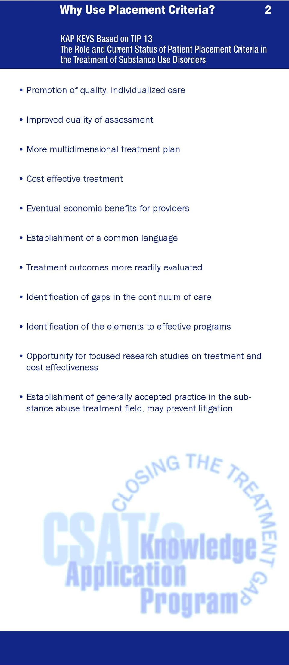 Eventual economic benefits for providers Establishment of a common language Treatment outcomes more readily evaluated Identification of gaps